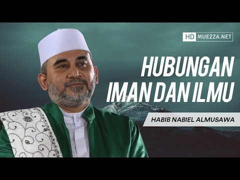 Hubungan Iman Dan Ilmu | Habib Nabiel Almusawa