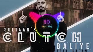 Clutch Baliye : Sultaan  8D Audio  8D Songs Library   USE HEADPHONES