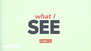 LANCO What I See