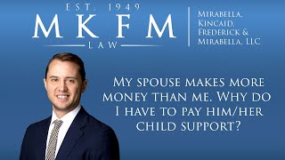 Mirabella, Kincaid, Frederick & Mirabella, LLC Video - My Spouse Makes More Money Than Me. Why do I Have to Pay Him-Her Child Support? | Wheaton, IL