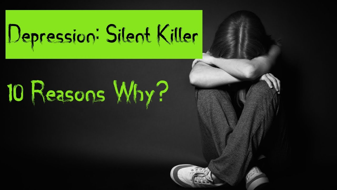 Depression Silent Killer | 10 reasons Why? - YouTube