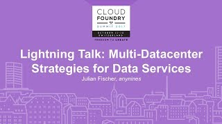 Lightning Talk: Multi-Datacenter Strategies for Data Services - Julian Fischer, anynines