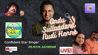 ONDHU SULLADHARU NUDI HENNE[HQ]-DR.NITIN ACHARYA-CONFIDENT STAR SINGER