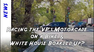 Racing the Vice President's motorcade on an electric bike & Are the White House windows boarded up?