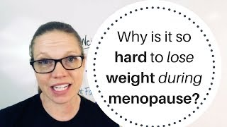 Why is it so hard to lose weight during menopause?