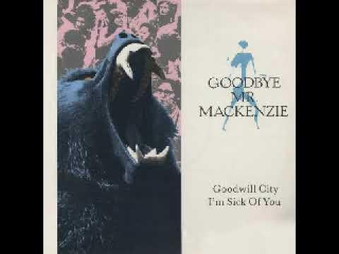 Goodbye Mr Mackenzie - I'm Sick Of You