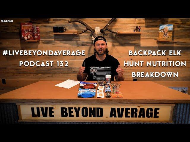 #LiveBeyondAverage Podcast 132 || Backpacking Elk Hunt Nutrition Breakdown
