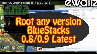 Root Any version Bluestacks (0.8 / 0.9) 2014