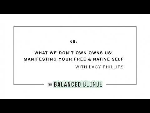 Ep. 66 ft. Lacy Phillips - What We Don't Own Owns Us: Manifesting Your Free & Native Self