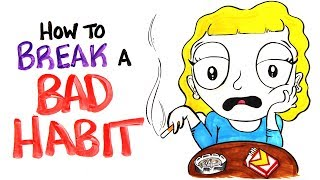 How To Break Your Bad Habit