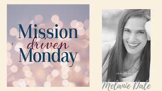 Mission Driven Monday--Melanie Dale