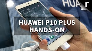 Huawei P10 Plus Hands-on Review: Mega-sized P10 flagship