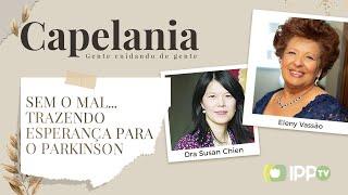 Sem Mal... Trazendo Esperança para o Parkinson | Capelania | Eleny Vassão e Susan Chien | IPP TV