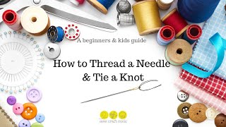 How to thread a needle and tie a knot. A beginners & kids guide