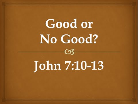 John 7:10-13 Is Jesus Good Or No Good