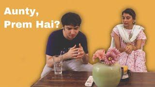 Aunty, Prem Hai? | A mini film
