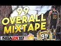 THE ULTIMATE 99 OVERALL MIXTAPE! TYCENO AMAZING SHOT CREATOR PLAYS in NBA2K18!