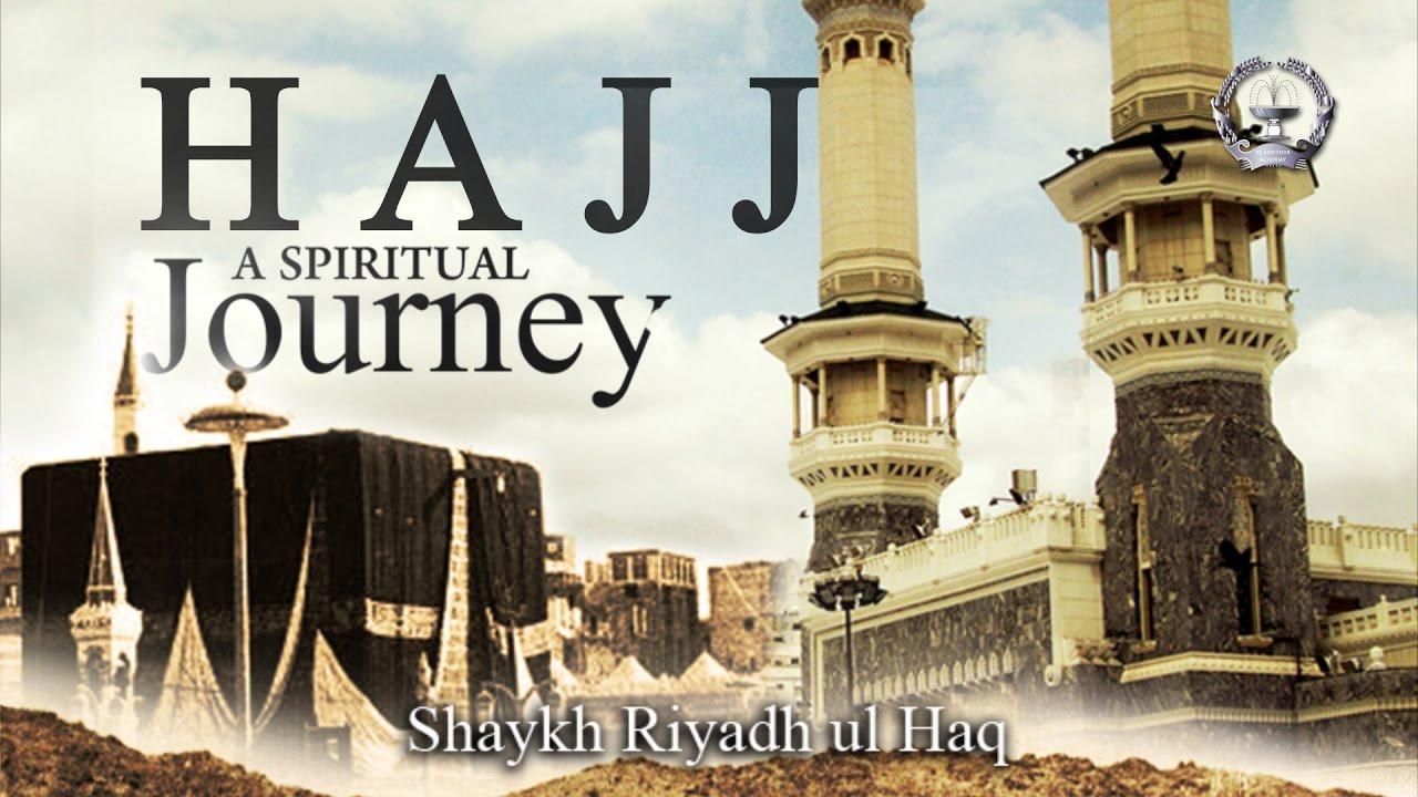 Hajj A Spiritual Journey - Shaykh Riyadh ul Haq