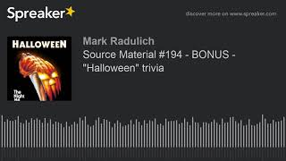 "Source Material #194 - BONUS - ""Halloween"" trivia"