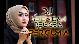 DJ SETENGAH REGGEA {PERCUMA} || Lagu tik tok TERBARU