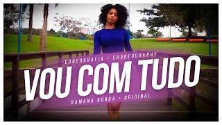 VOU COM TUDO - JOJO MARONTTINNI  ( COREOGRAFIA) / RAMANA BORBA