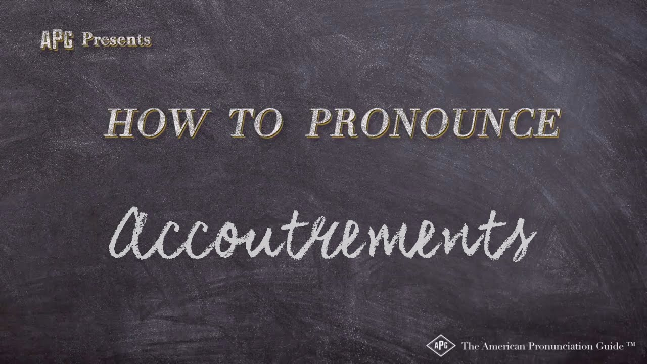 How to Pronounce Accoutrements  Accoutrements Pronunciation