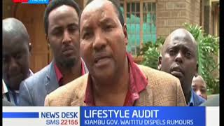 Kiambu Governor Ferdinand Waititu is ready for lifestyle audit