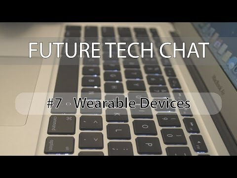 Future Tech Chat #7 - Wearable Devices