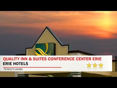 Quality Inn & Suites Conference Center Erie - Erie Hotels, Pennsylvania