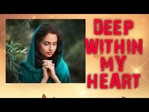 DEEP WITHIN MY HEART ..BY TANSEN FIESTA