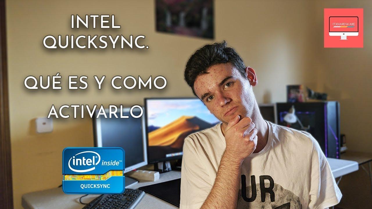Intel QuickSync  Qué es y cómo activarlo en Windows y Hackintosh |  ITXHardware