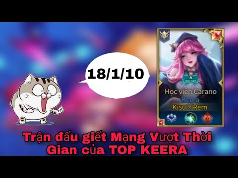TOP KEERA| Trận Đấu Keera Giết Mạng Vượt Thời Gian | Liên Quân Mobile