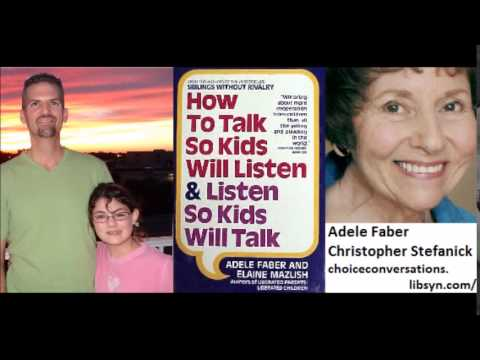 Adele Faber interviewed by Christopher Stefanick on Choice Conversations - Talk so Kids Will Listen Mp3