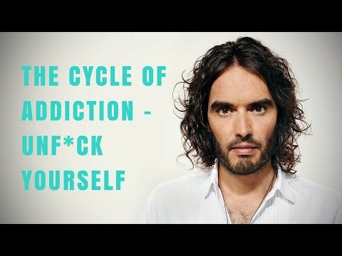 The Cycle Of Addiction - Unf*ck Yourself From The Modern Wor