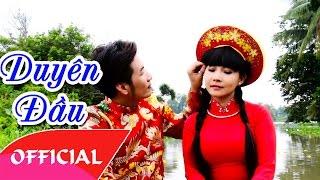 Duyên Đầu - Ngọc Kiều Oanh ft Cao Hoàng Nghi   Nhạc Trữ Tình Hay Nhất 2017   MV FULL HD