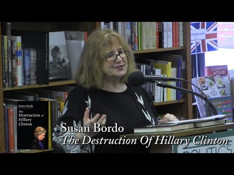 "Susan Bordo, ""The Destruction Of Hillary Clinton"""