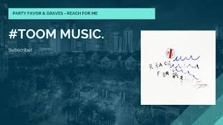 PARTY FAVOR &amp GRAVES - REACH FOR ME #TOOMMUSIC.