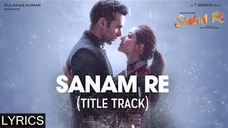 SANAM RE Title Song | Full Song with LYRICS | Pulkit Samrat, Yami Gautam, Urvashi Rautela