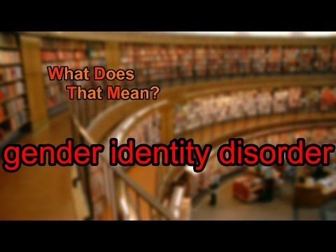 What does gender identity disorder mean?