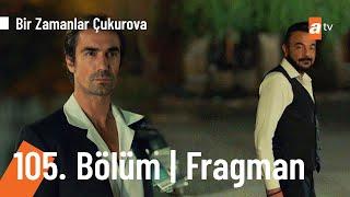 Bir Zamanlar Çukurova 105. Bölüm Fragmanı   Ölmemiş, yaşıyor!
