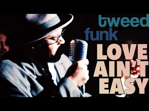 Tweed Funk - Love Ain't Easy [Official Music Video]