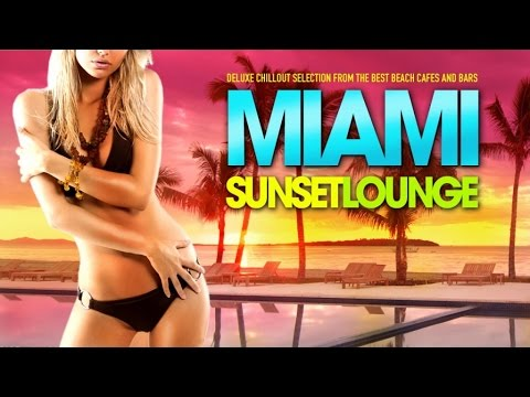 MIAMI Sunset Lounge | Deluxe Chillout Selection from the best Beach Cafés and Bars