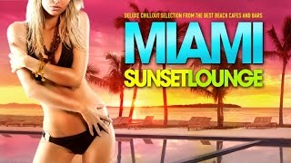 MIAMI Sunset Lounge ‪|‬ Deluxe Chillout Selection from the best Beach Cafés and Bars