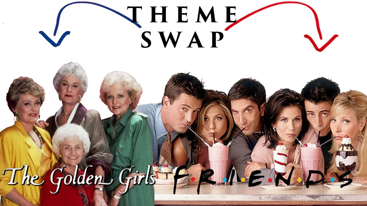 Download THEME SWAP: The Golden Girls/Friends