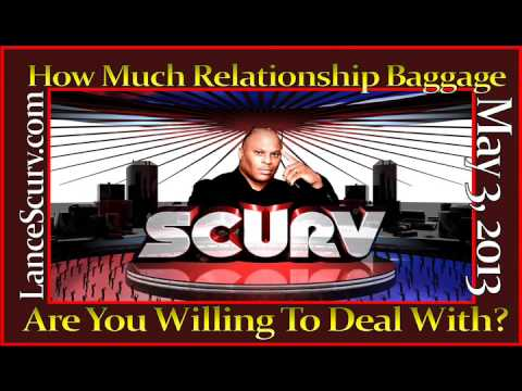 How Much Relationship Baggage Are You Willing To Deal With? - The LanceScurv Show
