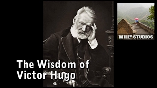 The Wisdom of Victor Hugo - Famous Quotes 2017 Video