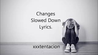 Changes- xxxtentacion (LYRIC VIDEO) Slowed Down.