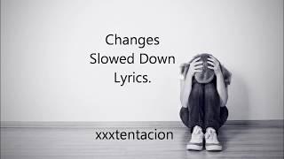 Changes- xxxtentacion (LYRIC VIDEO) Slowed Down. Video