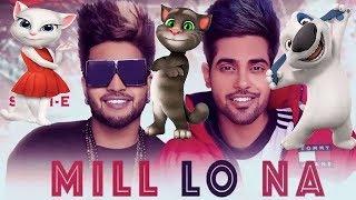 Mill Lo Na - Guri Ft. Sukhe | Talking Tom Version | Jaani | Latest Punjabi Songs 2018