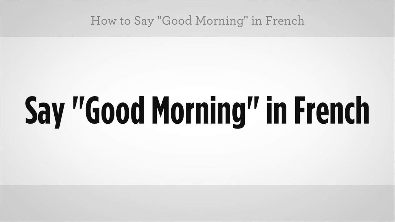 How To Say Good Morning In French French Lessons Youtube